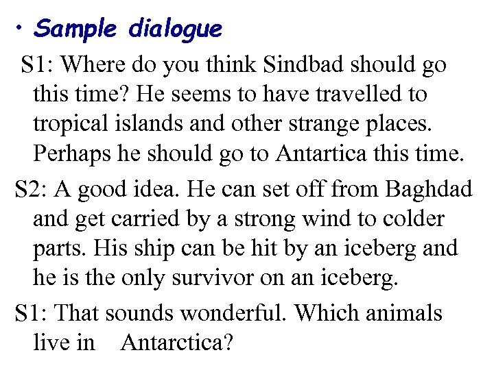 • Sample dialogue S 1: Where do you think Sindbad should go this