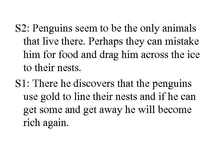 S 2: Penguins seem to be the only animals that live there. Perhaps they