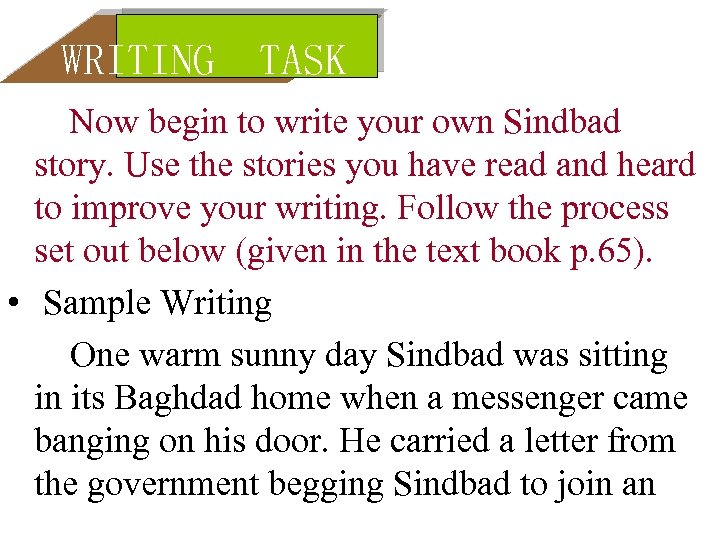 WRITING TASK Now begin to write your own Sindbad story. Use the stories you