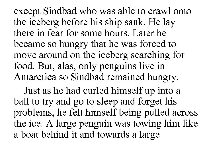 except Sindbad who was able to crawl onto the iceberg before his ship sank.