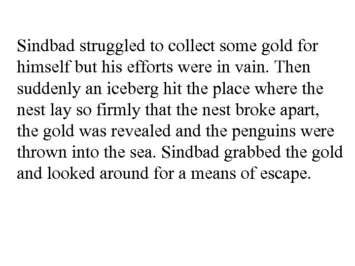 Sindbad struggled to collect some gold for himself but his efforts were in vain.