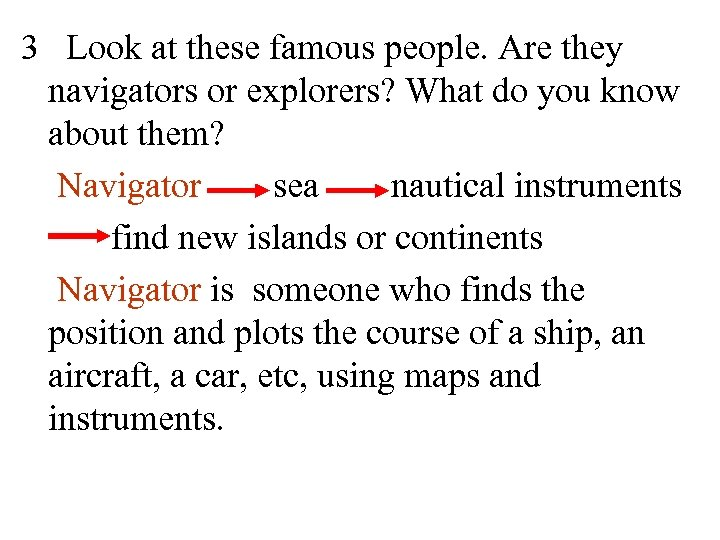 3 Look at these famous people. Are they navigators or explorers? What do you