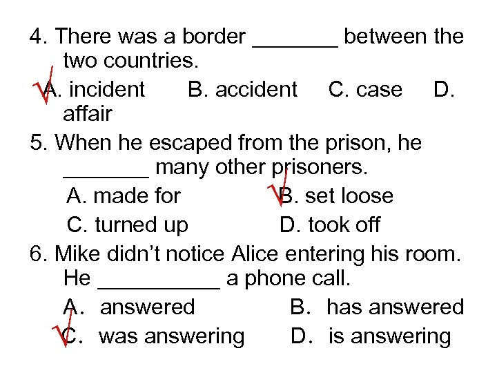 4. There was a border _______ between the two countries. A. incident B. accident