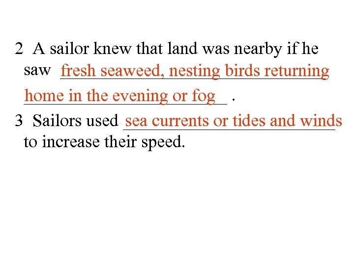 2 A sailor knew that land was nearby if he saw _______________ fresh seaweed,