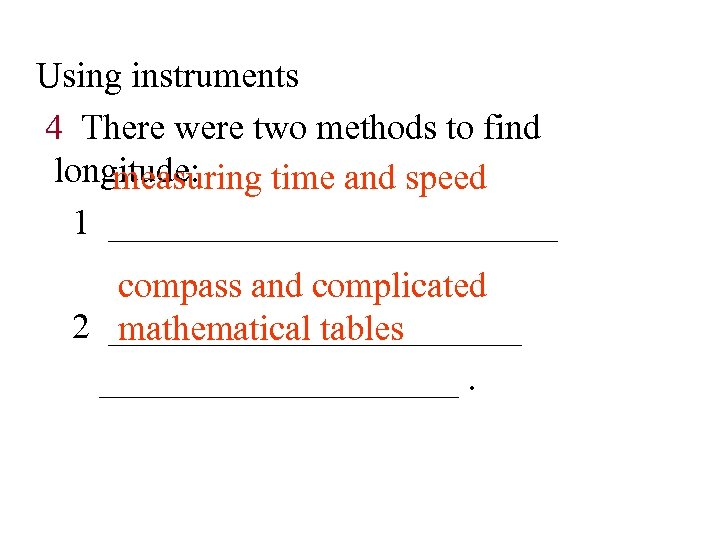 Using instruments 4 There were two methods to find longitude: measuring time and speed