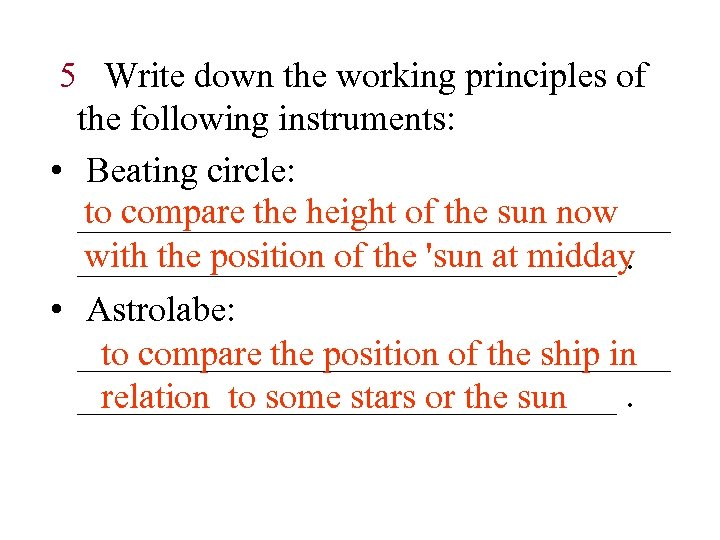 5 Write down the working principles of the following instruments: • Beating circle: to
