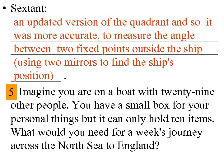 • Sextant: ___________________ an updated version of the quadrant and so it ___________________