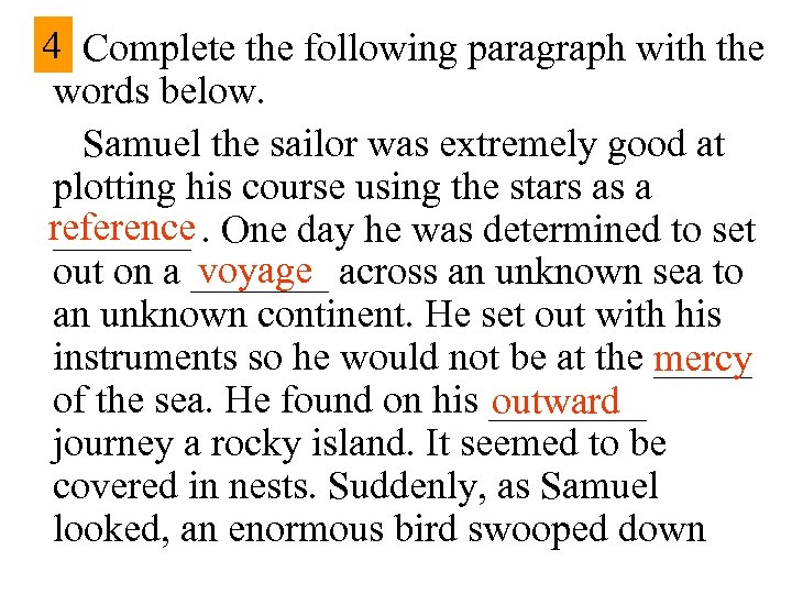4 Complete the following paragraph with the words below. Samuel the sailor was extremely