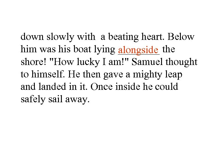 down slowly with a beating heart. Below him was his boat lying ____ the