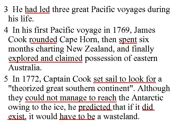 3 He had led three great Pacific voyages during his life. 4 In his