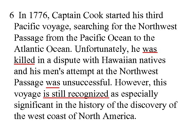 6 In 1776, Captain Cook started his third Pacific voyage, searching for the Northwest