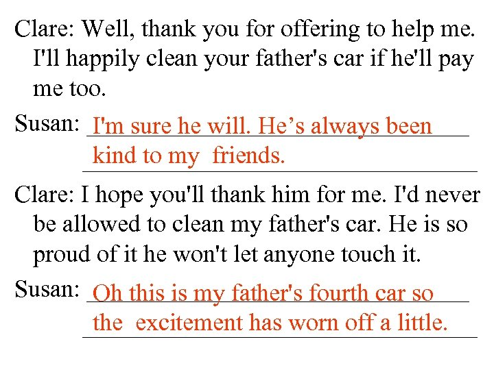 Clare: Well, thank you for offering to help me. I'll happily clean your father's