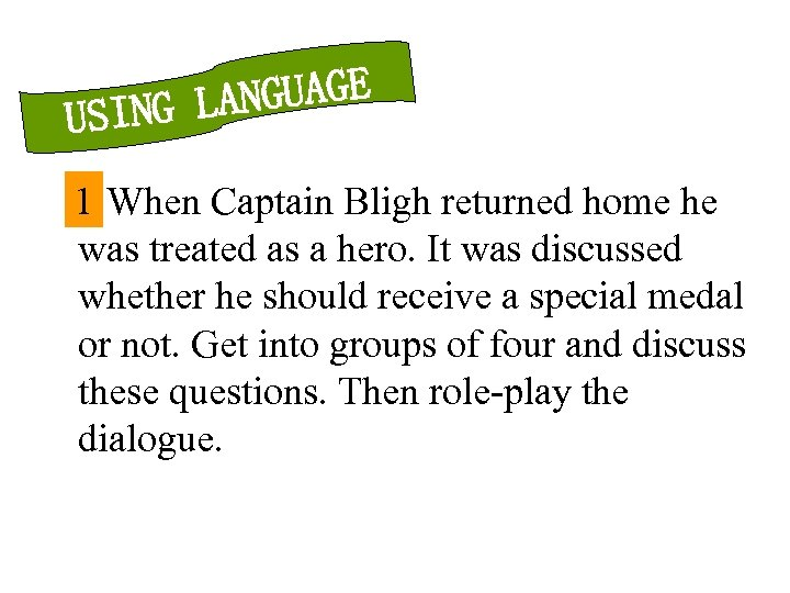 NGUAGE ING LA US 1 When Captain Bligh returned home he was treated as