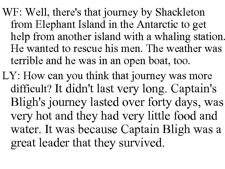 WF: Well, there's that journey by Shackleton from Elephant Island in the Antarctic to