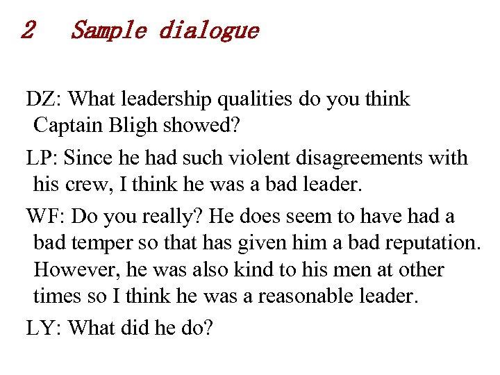 2 Sample dialogue DZ: What leadership qualities do you think Captain Bligh showed? LP: