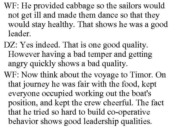 WF: He provided cabbage so the sailors would not get ill and made them