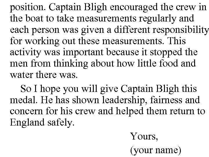 position. Captain Bligh encouraged the crew in the boat to take measurements regularly and