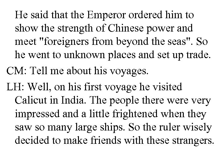 He said that the Emperor ordered him to show the strength of Chinese power