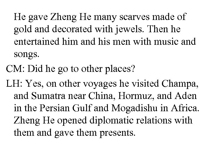 He gave Zheng He many scarves made of gold and decorated with jewels. Then