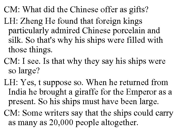CM: What did the Chinese offer as gifts? LH: Zheng He found that foreign
