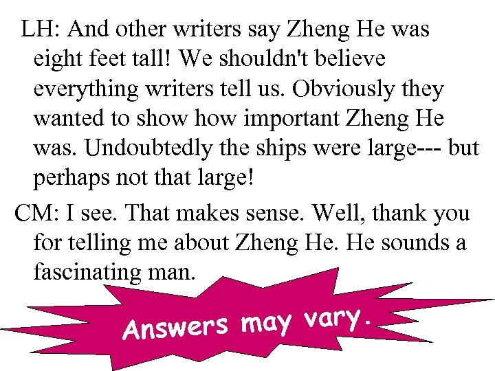 LH: And other writers say Zheng He was eight feet tall! We shouldn't believe