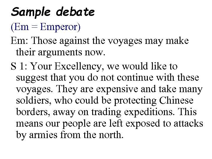 Sample debate (Em = Emperor) Em: Those against the voyages may make their arguments