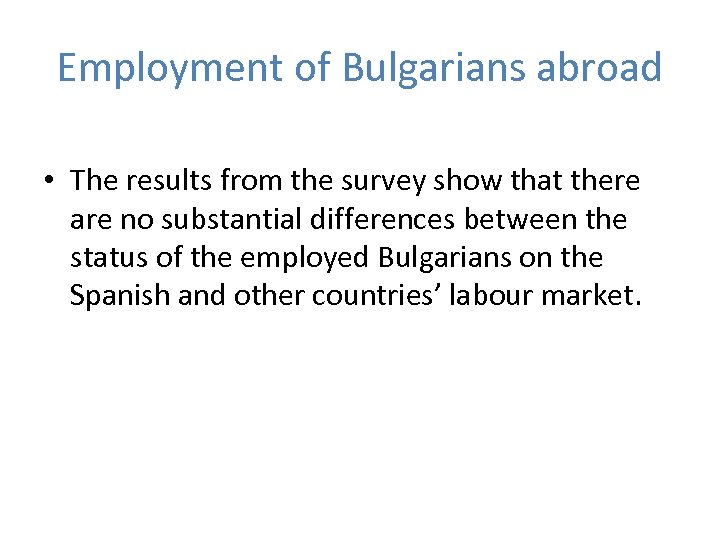 Employment of Bulgarians abroad • The results from the survey show that there are