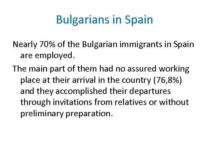 Bulgarians in Spain Nearly 70% of the Bulgarian immigrants in Spain are employed. The