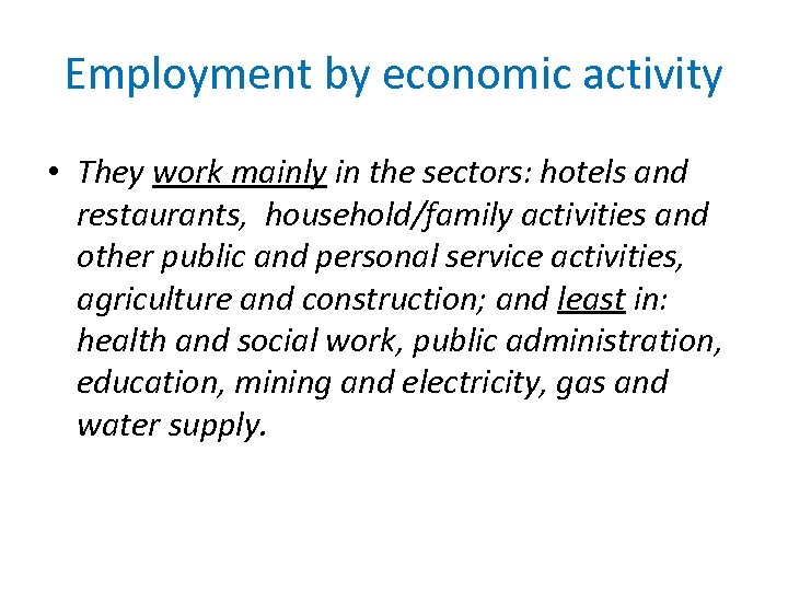 Employment by economic activity • They work mainly in the sectors: hotels and restaurants,