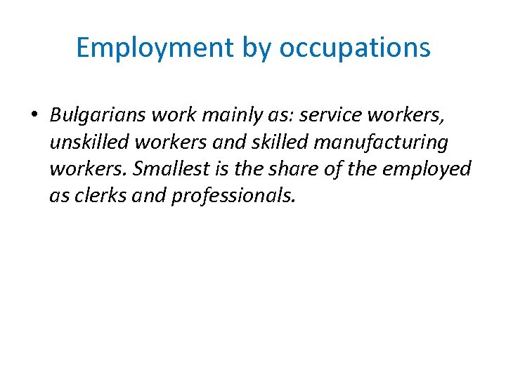 Employment by occupations • Bulgarians work mainly as: service workers, unskilled workers and skilled