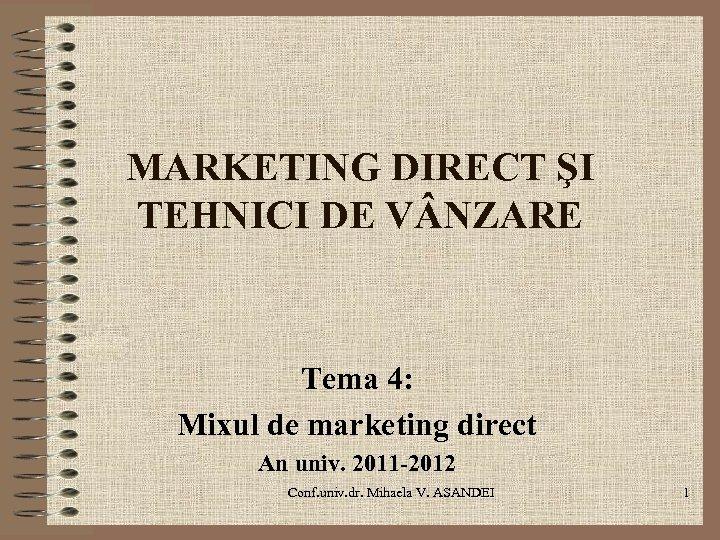 MARKETING DIRECT ŞI TEHNICI DE V NZARE Tema 4: Mixul de marketing direct An