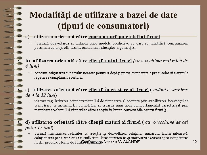 Modalităţi de utilizare a bazei de date (tipuri de consumatori) • a) utilizarea orientată