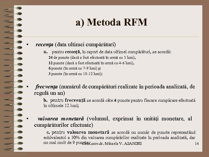 a) Metoda RFM • recenţa (data ultimei cumpărături) a. pentru recenţă, în raport de