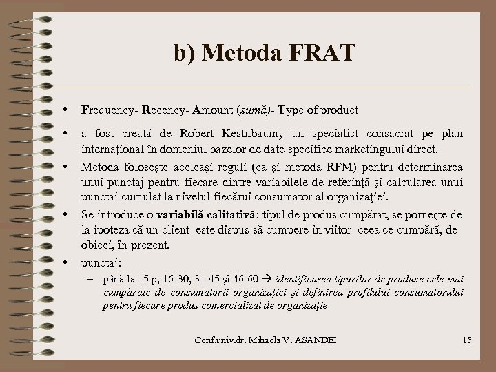 b) Metoda FRAT • Frequency- Recency- Amount (sumă)- Type of product • a fost