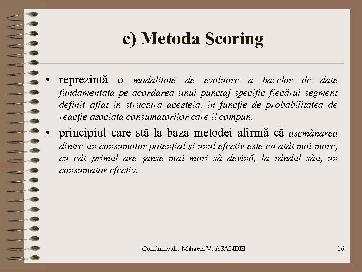 c) Metoda Scoring • reprezintă o modalitate de evaluare a bazelor de date fundamentată