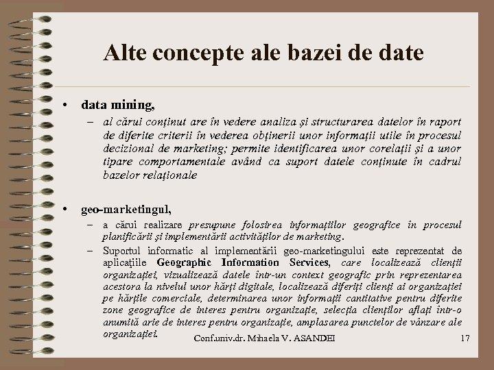 Alte concepte ale bazei de date • data mining, – al cărui conţinut are