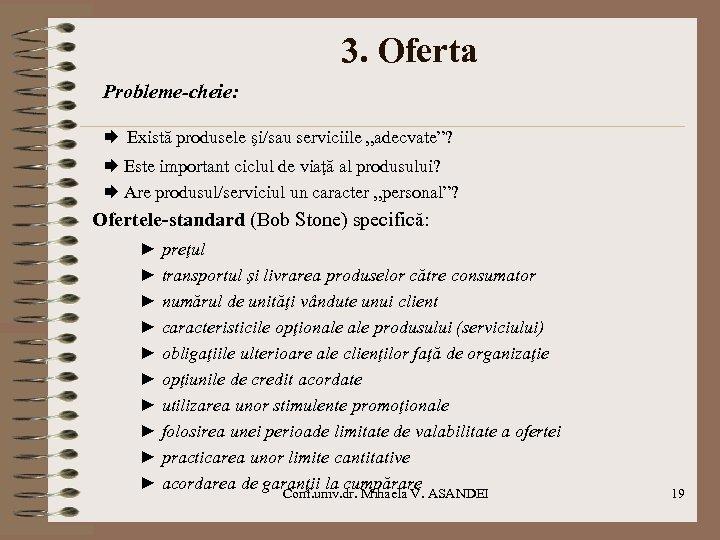 """Probleme-cheie: 3. Oferta Există produsele şi/sau serviciile """"adecvate""""? Este important ciclul de viaţă"""