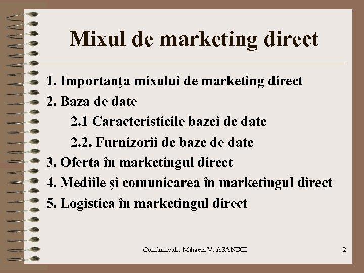 Mixul de marketing direct 1. Importanţa mixului de marketing direct 2. Baza de date