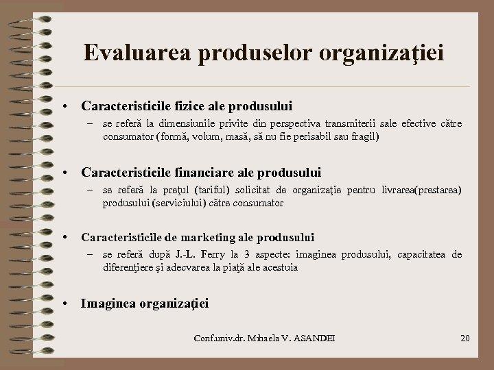 Evaluarea produselor organizaţiei • Caracteristicile fizice ale produsului – se referă la dimensiunile privite