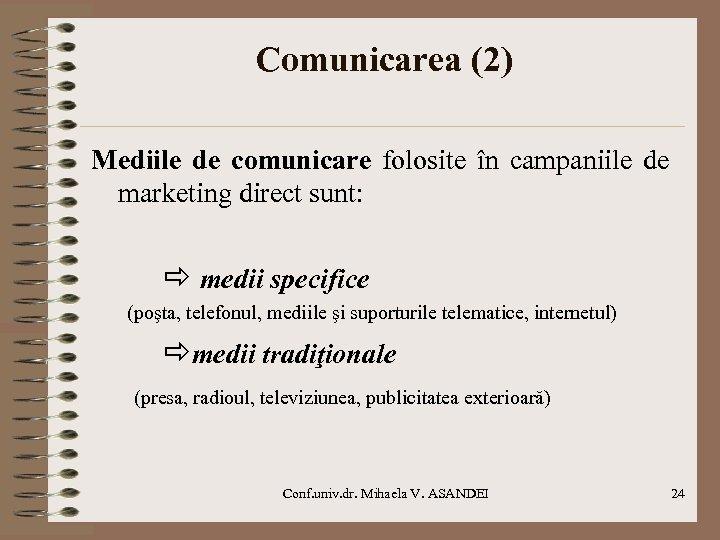 Comunicarea (2) Mediile de comunicare folosite în campaniile de marketing direct sunt: medii specifice