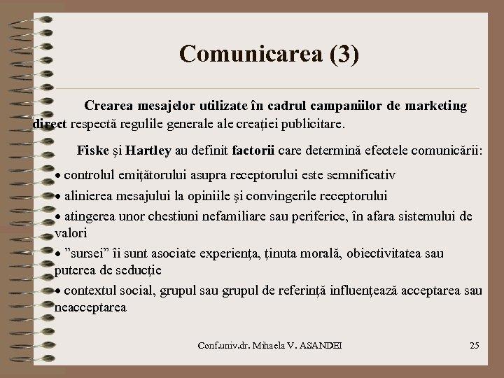 Comunicarea (3) Crearea mesajelor utilizate în cadrul campaniilor de marketing direct respectă regulile generale