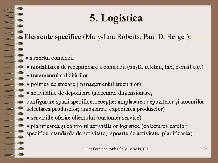 5. Logistica Elemente specifice (Mary-Lou Roberts, Paul D. Berger): · suportul comenzii · modalitatea