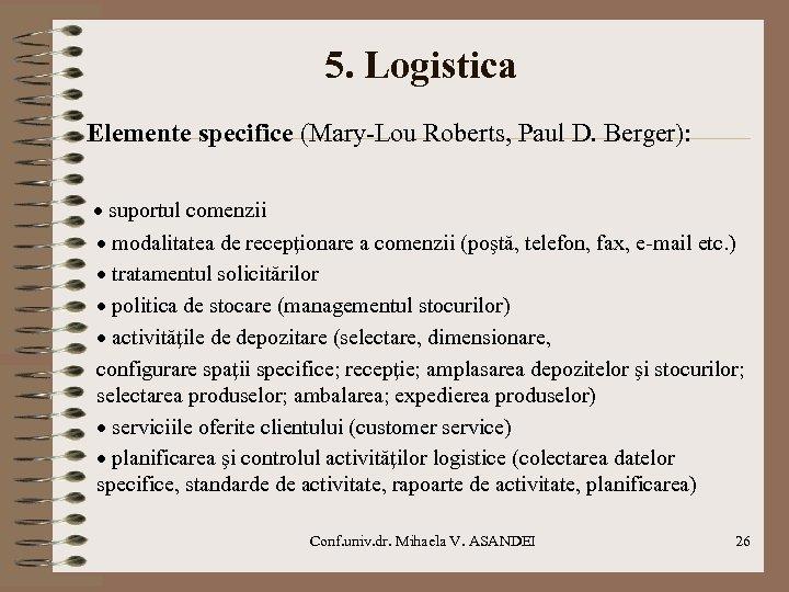 5. Logistica Elemente specifice (Mary-Lou Roberts, Paul D. Berger): · suportul comenzii · modalitatea