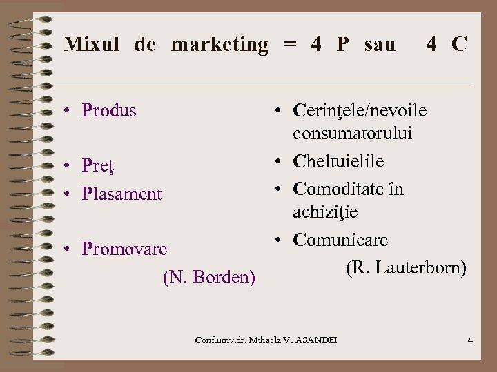 Mixul de marketing = 4 P sau 4 C • Produs • Cerinţele/nevoile consumatorului