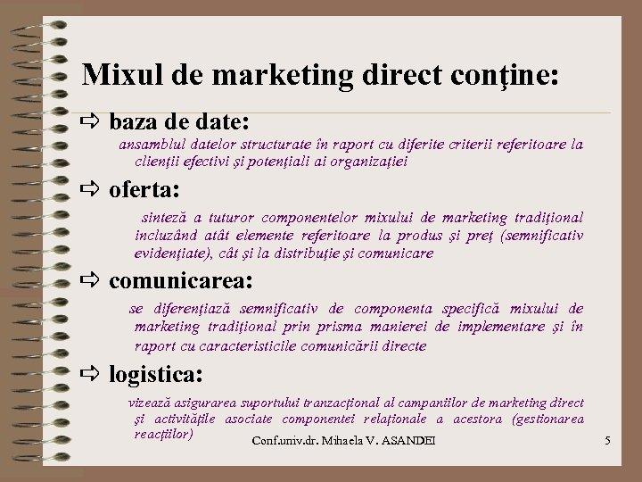 Mixul de marketing direct conţine: baza de date: ansamblul datelor structurate în raport cu