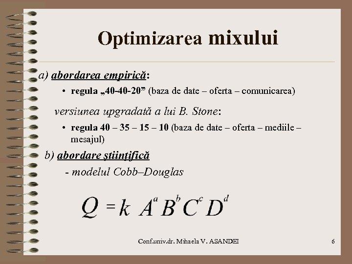 """Optimizarea mixului a) abordarea empirică: • regula """" 40 -40 -20"""" (baza de date"""