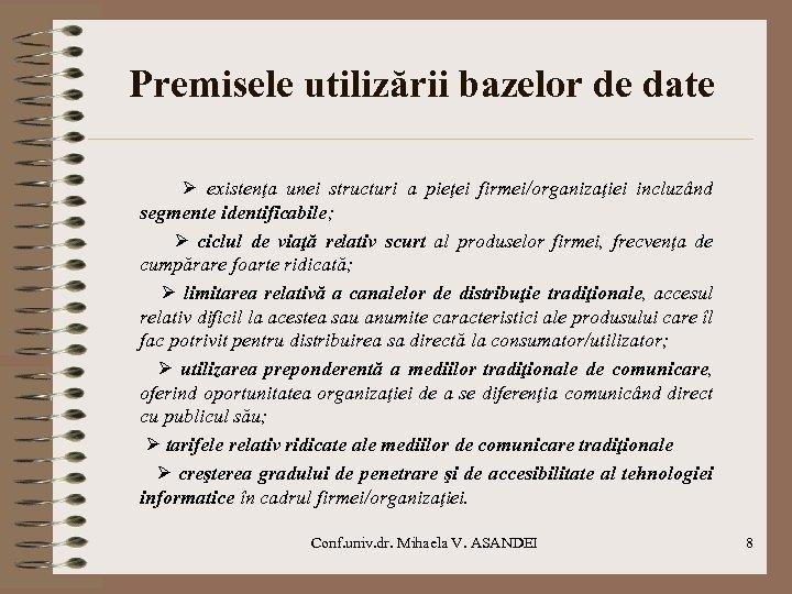 Premisele utilizării bazelor de date existenţa unei structuri a pieţei firmei/organizaţiei incluzând segmente identificabile;