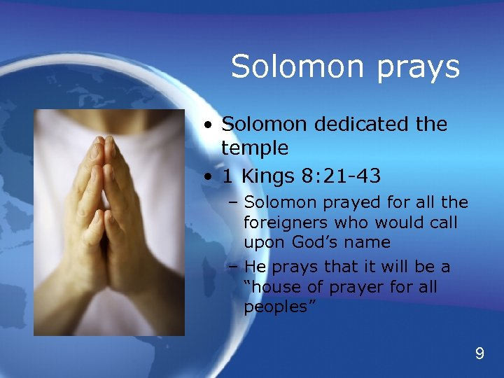 Solomon prays • Solomon dedicated the temple • 1 Kings 8: 21 -43 –
