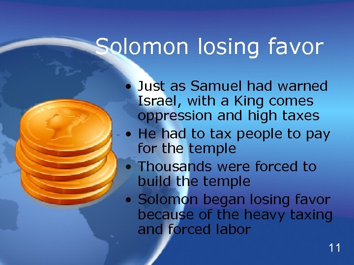 Solomon losing favor • Just as Samuel had warned Israel, with a King comes