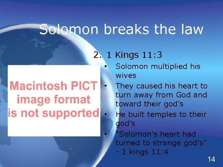 Solomon breaks the law 2. 1 Kings 11: 3 • • Solomon multiplied his